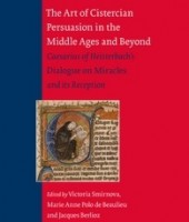 The Art of Cistercian Persuasion in the Middle Ages and Beyond. Caesarius of Heisterbach's Dialogue on Miracles and its Reception